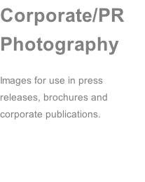 Corporate/PR Photography  Images for use in press releases, brochures and corporate publications.
